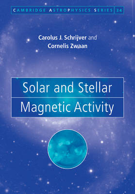 Cambridge Astrophysics: Solar and Stellar Magnetic Activity Series Number 34 (Paperback)