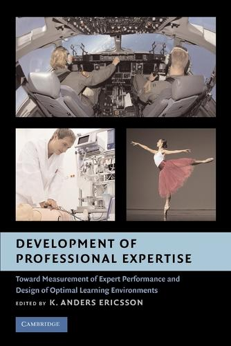 Development of Professional Expertise: Toward Measurement of Expert Performance and Design of Optimal Learning Environments (Paperback)