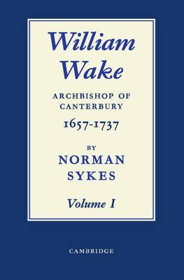 William Wake 2 Volume Paperback Set: Archbishop of Canterbury 1657-1757