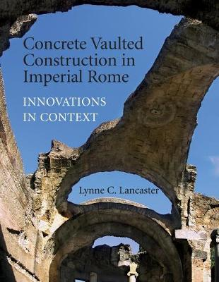 Concrete Vaulted Construction in Imperial Rome: Innovations in Context (Paperback)