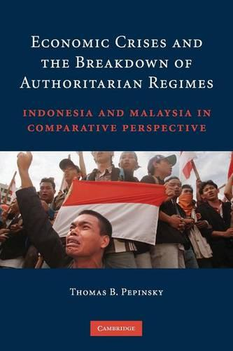 Economic Crises and the Breakdown of Authoritarian Regimes: Indonesia and Malaysia in Comparative Perspective (Paperback)