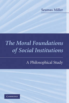 The Moral Foundations of Social Institutions: A Philosophical Study (Paperback)