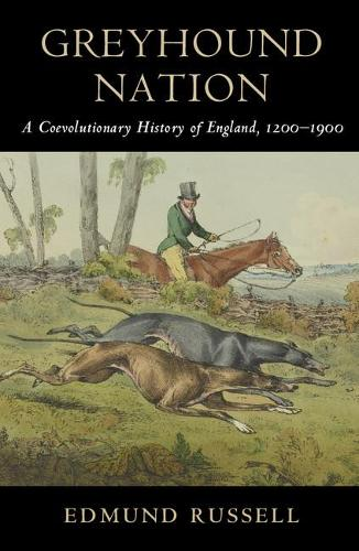 Studies in Environment and History: Greyhound Nation: A Coevolutionary History of England, 1200-1900 (Paperback)