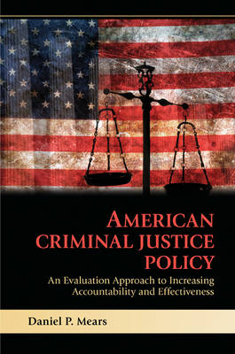 American Criminal Justice Policy: An Evaluation Approach to Increasing Accountability and Effectiveness (Paperback)