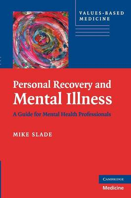 Personal Recovery and Mental Illness: A Guide for Mental Health Professionals - Values-Based Practice (Paperback)