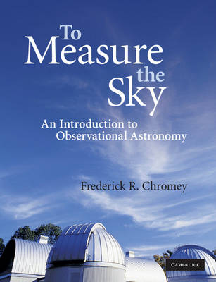 To Measure the Sky: An Introduction to Observational Astronomy (Paperback)