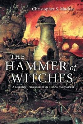 The Hammer of Witches: A Complete Translation of the Malleus Maleficarum (Paperback)