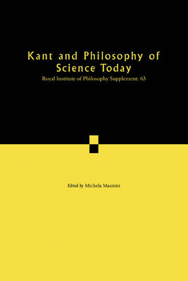 Royal Institute of Philosophy Supplements: Kant and Philosophy of Science Today Series Number 63 (Paperback)
