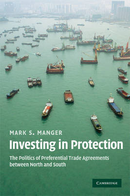 Investing in Protection: The Politics of Preferential Trade Agreements between North and South (Paperback)