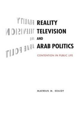 Reality Television and Arab Politics: Contention in Public Life - Communication, Society and Politics (Paperback)