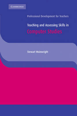 Cambridge International Examinations: Teaching and Assessing Skills in Computer Studies (Paperback)