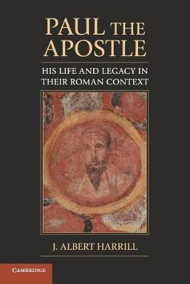 Paul the Apostle: His Life and Legacy in their Roman Context (Paperback)