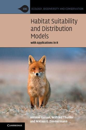 Habitat Suitability and Distribution Models: With Applications in R - Ecology, Biodiversity and Conservation (Paperback)