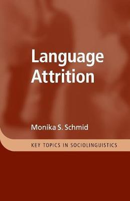 Language Attrition - Key Topics in Sociolinguistics (Paperback)