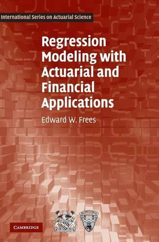 Regression Modeling with Actuarial and Financial Applications - International Series on Actuarial Science (Hardback)
