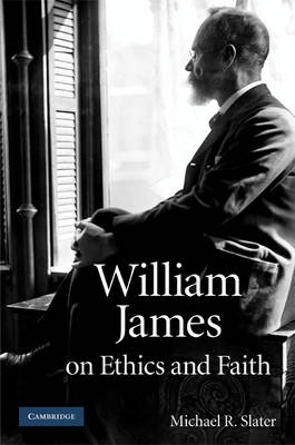 William James on Ethics and Faith (Hardback)