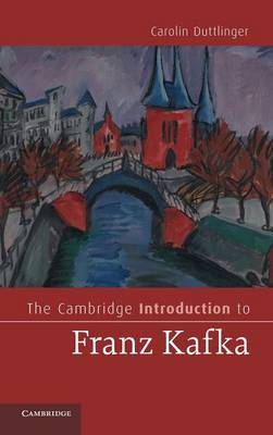 The Cambridge Introduction to Franz Kafka - Cambridge Introductions to Literature (Hardback)