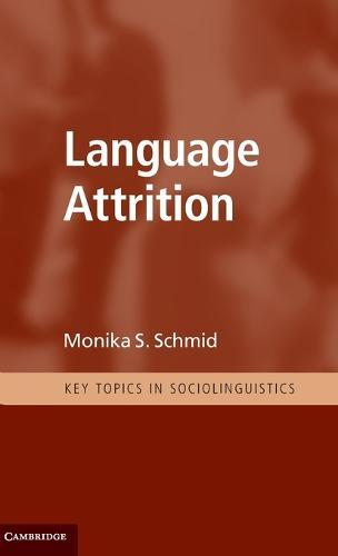 Language Attrition - Key Topics in Sociolinguistics (Hardback)