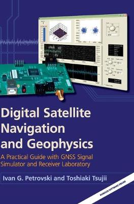 Digital Satellite Navigation and Geophysics: A Practical Guide with GNSS Signal Simulator and Receiver Laboratory (Hardback)