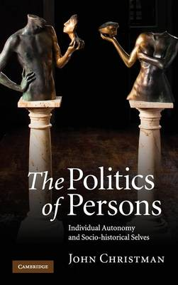 The Politics of Persons: Individual Autonomy and Socio-historical Selves (Hardback)