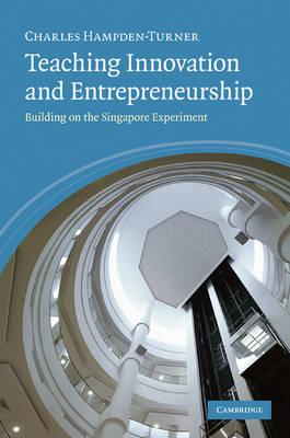Teaching Innovation and Entrepreneurship: Building on the Singapore Experiment (Hardback)