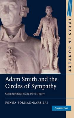 Ideas in Context: Adam Smith and the Circles of Sympathy: Cosmopolitanism and Moral Theory Series Number 96 (Hardback)