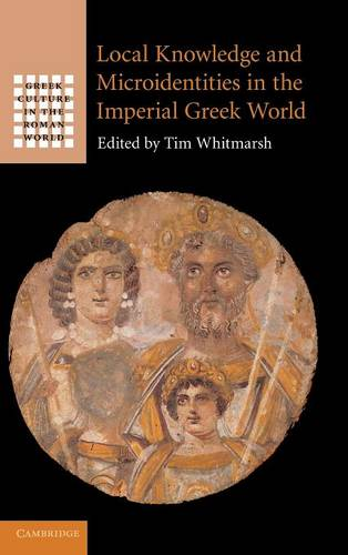 Greek Culture in the Roman World: Local Knowledge and Microidentities in the Imperial Greek World (Hardback)