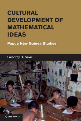 Cultural Development of Mathematical Ideas: Papua New Guinea Studies - Learning in Doing: Social, Cognitive and Computational Perspectives (Hardback)