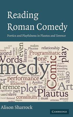Reading Roman Comedy: Poetics and Playfulness in Plautus and Terence - The W. B. Stanford Memorial Lectures (Hardback)