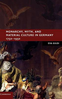 Monarchy, Myth, and Material Culture in Germany 1750-1950 - New Studies in European History (Hardback)