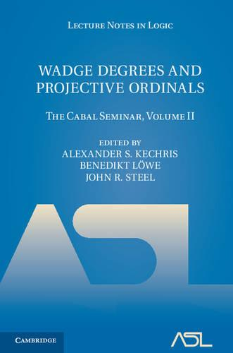 Wadge Degrees and Projective Ordinals: The Cabal Seminar, Volume II - Lecture Notes in Logic 37 (Hardback)