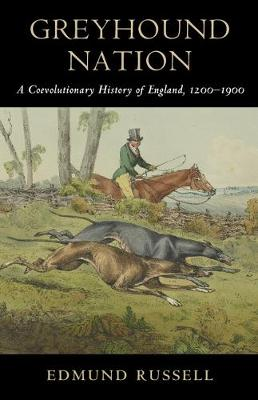 Greyhound Nation: A Coevolutionary History of England, 1200-1900 - Studies in Environment and History (Hardback)