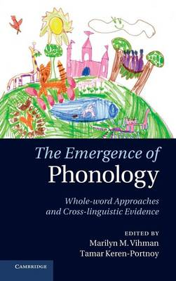 The Emergence of Phonology: Whole-word Approaches and Cross-linguistic Evidence (Hardback)