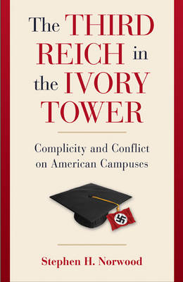 The Third Reich in the Ivory Tower: Complicity and Conflict on American Campuses (Hardback)