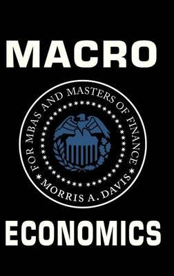 Macroeconomics for MBAs and Masters of Finance (Hardback)