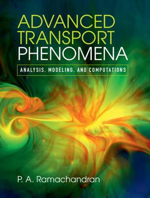 Advanced Transport Phenomena: Analysis, Modeling, and Computations (Hardback)
