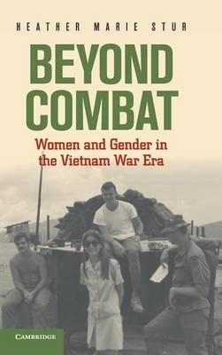Beyond Combat: Women and Gender in the Vietnam War Era (Hardback)