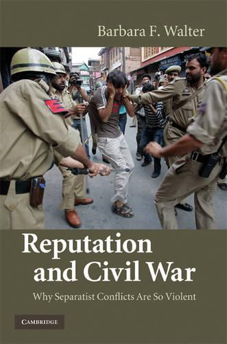 Reputation and Civil War: Why Separatist Conflicts Are So Violent (Hardback)