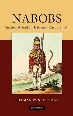 Nabobs: Empire and Identity in Eighteenth-Century Britain (Hardback)