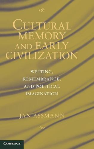 Cultural Memory and Early Civilization: Writing, Remembrance, and Political Imagination (Hardback)