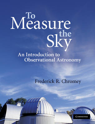 To Measure the Sky: An Introduction to Observational Astronomy (Hardback)