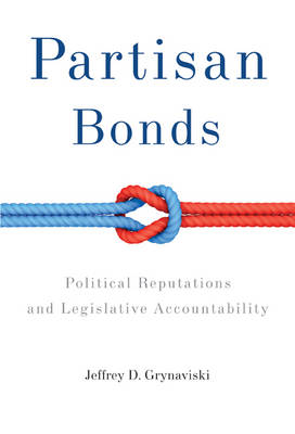 Partisan Bonds: Political Reputations and Legislative Accountability - Political Economy of Institutions and Decisions (Hardback)
