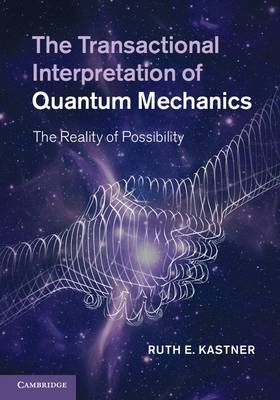 The Transactional Interpretation of Quantum Mechanics: The Reality of Possibility (Hardback)