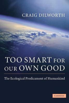 Too Smart for our Own Good: The Ecological Predicament of Humankind (Hardback)