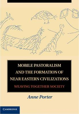 Mobile Pastoralism and the Formation of Near Eastern Civilizations: Weaving Together Society (Hardback)