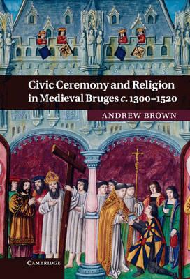 Civic Ceremony and Religion in Medieval Bruges c.1300-1520 (Hardback)
