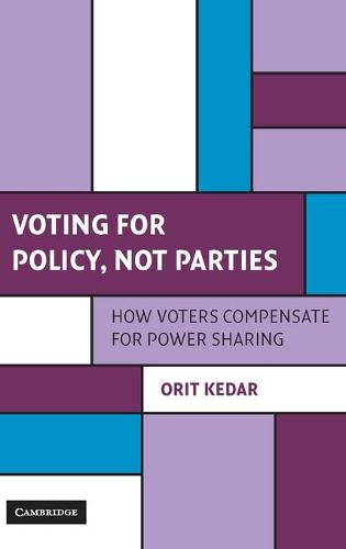 Voting for Policy, Not Parties: How Voters Compensate for Power Sharing - Cambridge Studies in Comparative Politics (Hardback)