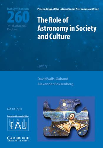The Role of Astronomy in Society and Culture (IAU S260) - Proceedings of the International Astronomical Union Symposia and Colloquia (Hardback)