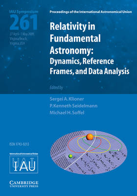 Relativity in Fundamental Astronomy (IAU S261): Dynamics, Reference Frames, and Data Analysis - Proceedings of the International Astronomical Union Symposia and Colloquia (Hardback)