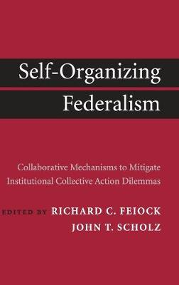 Self-Organizing Federalism: Collaborative Mechanisms to Mitigate Institutional Collective Action Dilemmas (Hardback)